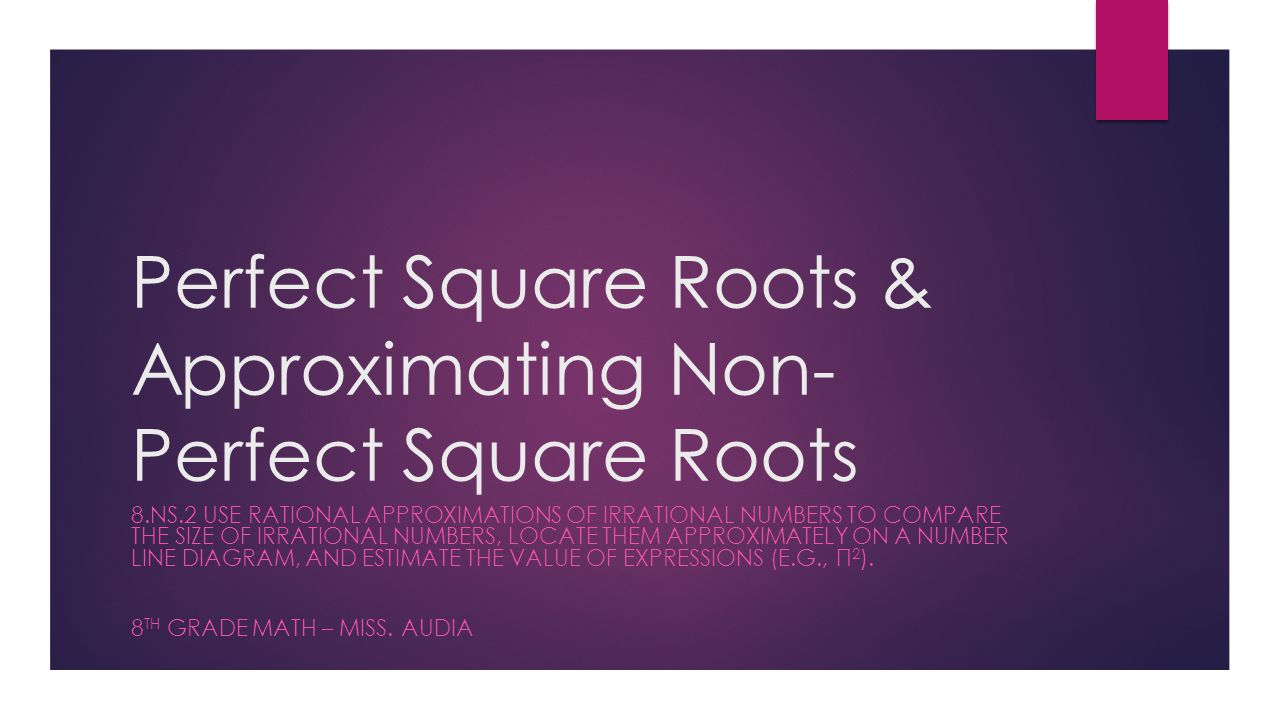 Perfect Square Roots & Approximating Non-Perfect Square Roots