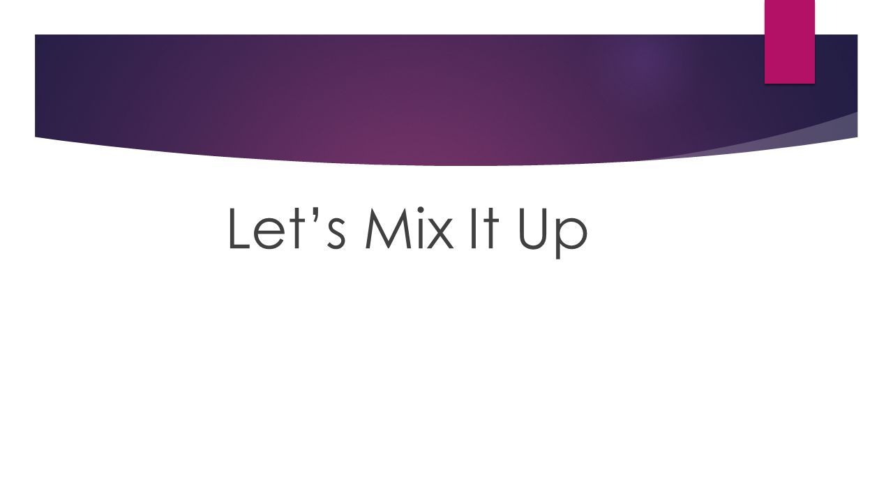Let's Mix It Up