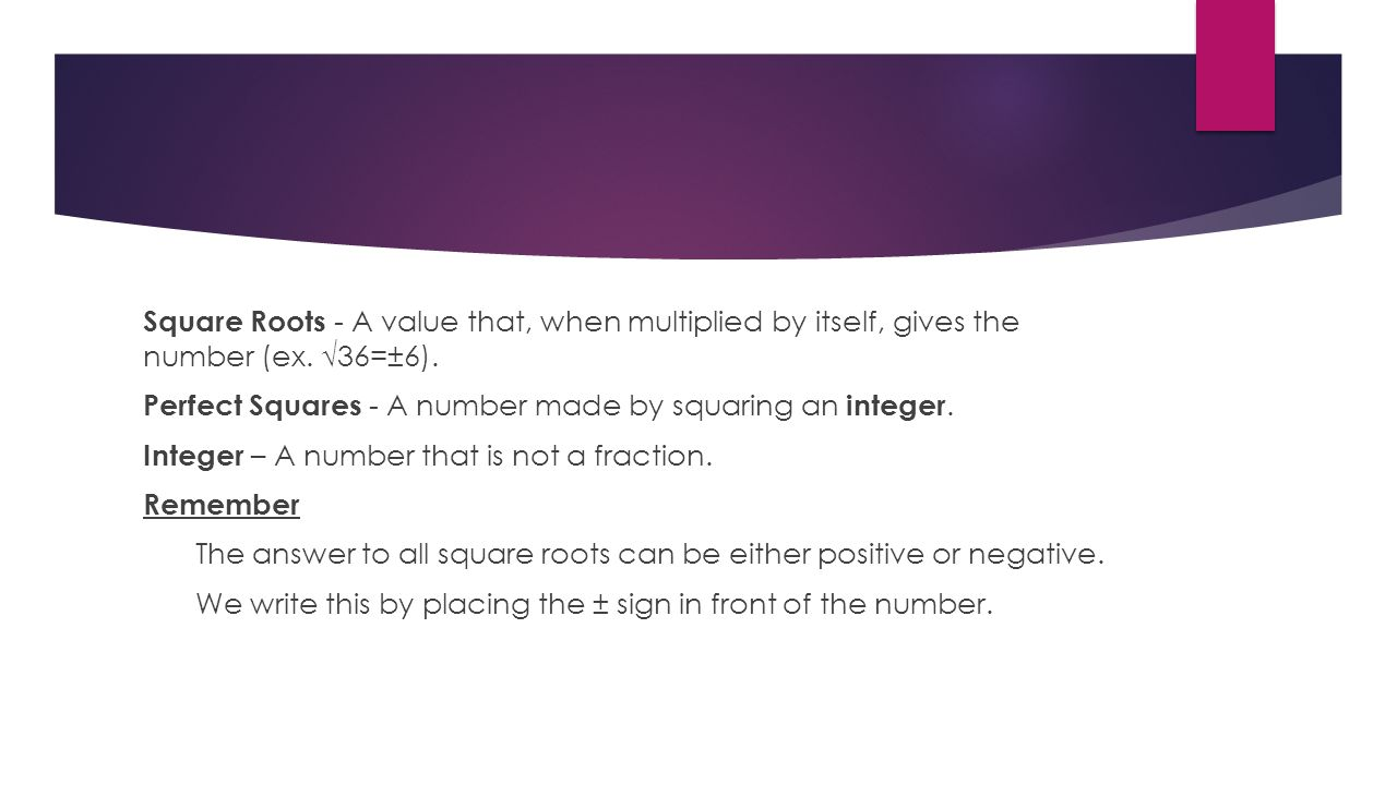 Square Roots - A value that, when multiplied by itself, gives the number (ex.