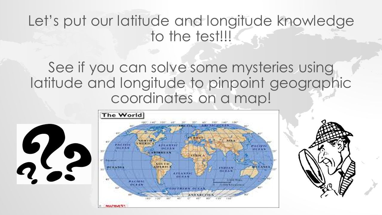 Let's put our latitude and longitude knowledge to the test!!!