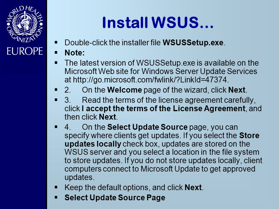 Install WSUS… Double-click the installer file WSUSSetup.exe. Note: