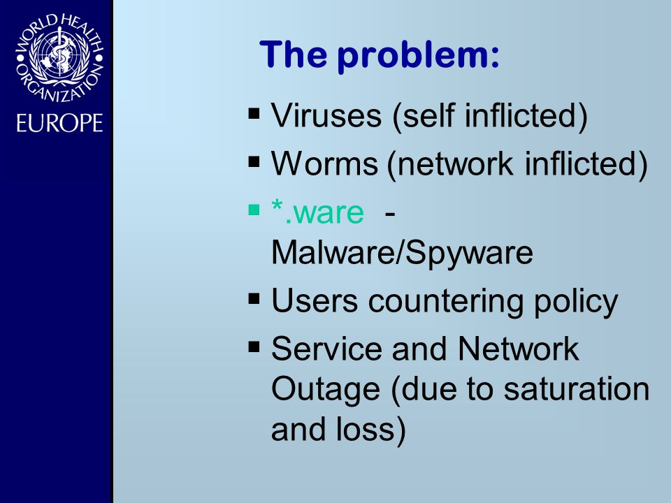 The problem: Viruses (self inflicted) Worms (network inflicted)