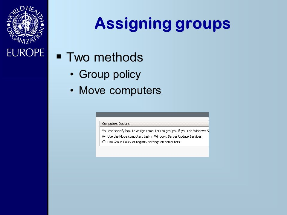 Assigning groups Two methods Group policy Move computers