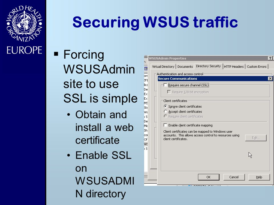 Securing WSUS traffic Forcing WSUSAdmin site to use SSL is simple
