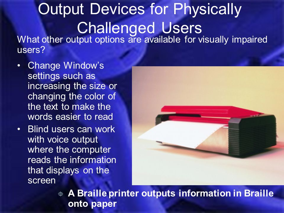 Output Devices for Physically Challenged Users