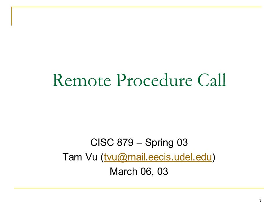 Tam Vu Remote Procedure Call CISC 879 – Spring 03 Tam Vu March 06 ...