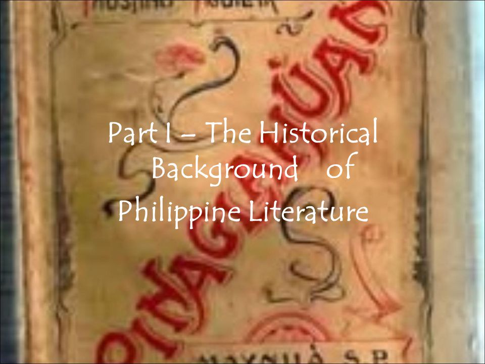 historical background of philippine literature View notes - group 4 from bscs 14-00181 at lipa city colleges group 4 report in philippine literature american regime historical background the active arousal in the.