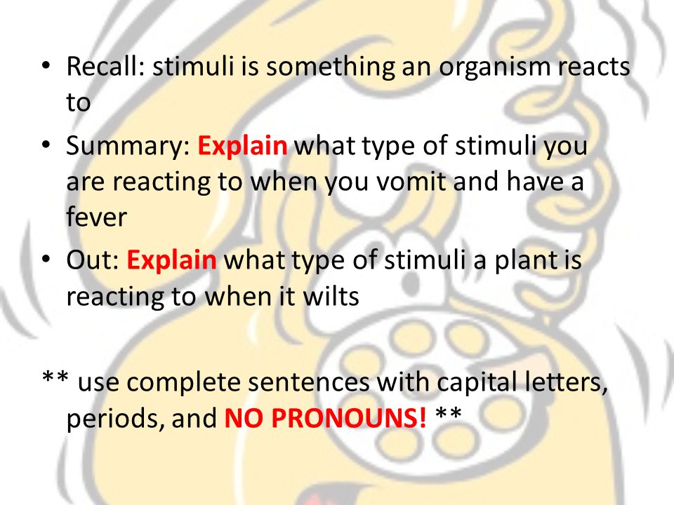 Recall: stimuli is something an organism reacts to
