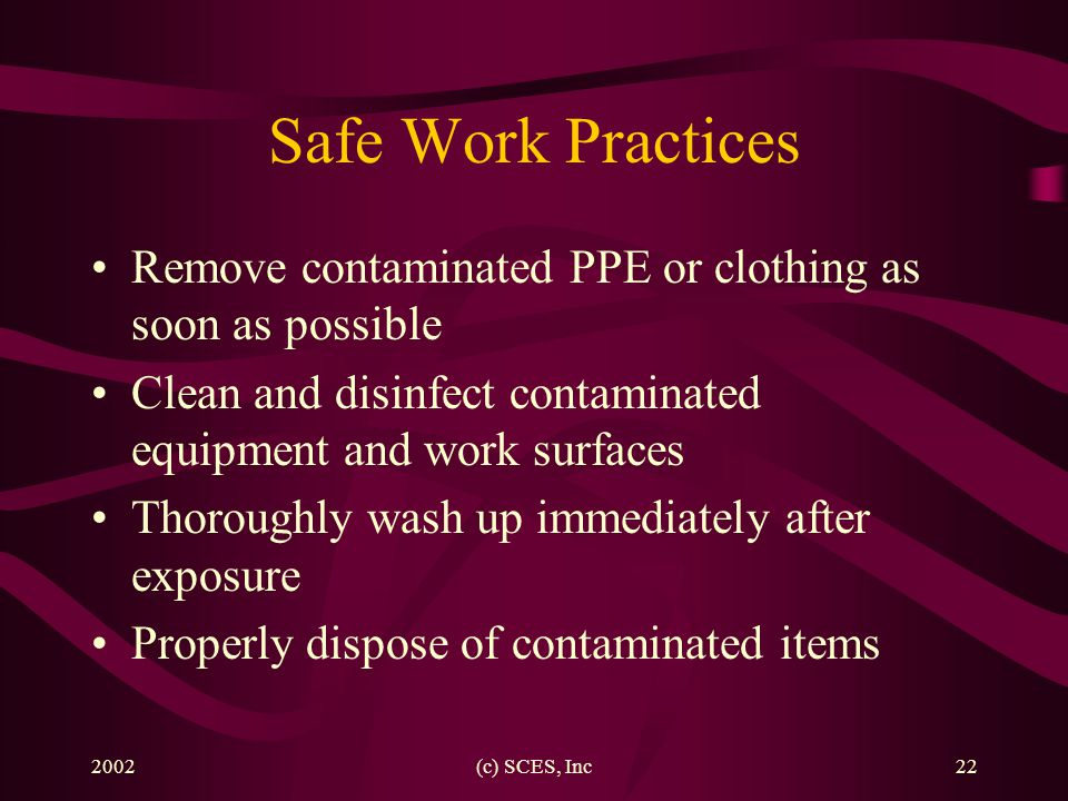 Bloodborne Pathogens Safe Work Practices. Remove contaminated PPE or clothing as soon as possible.