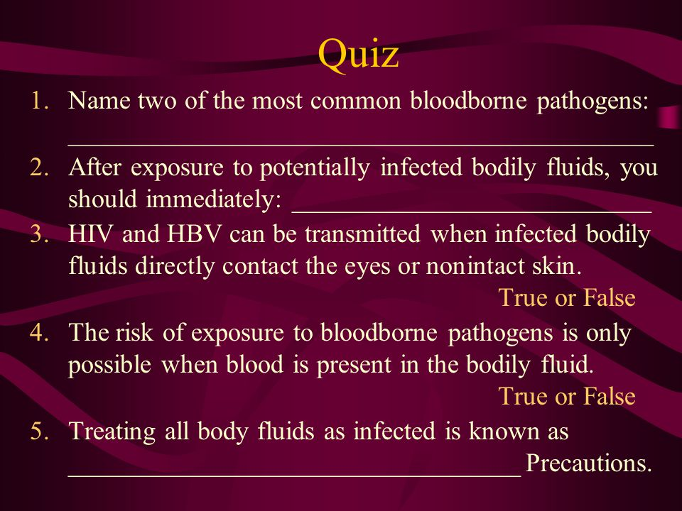 Bloodborne Pathogens Quiz. 1. Name two of the most common bloodborne pathogens: ____________________________________________.