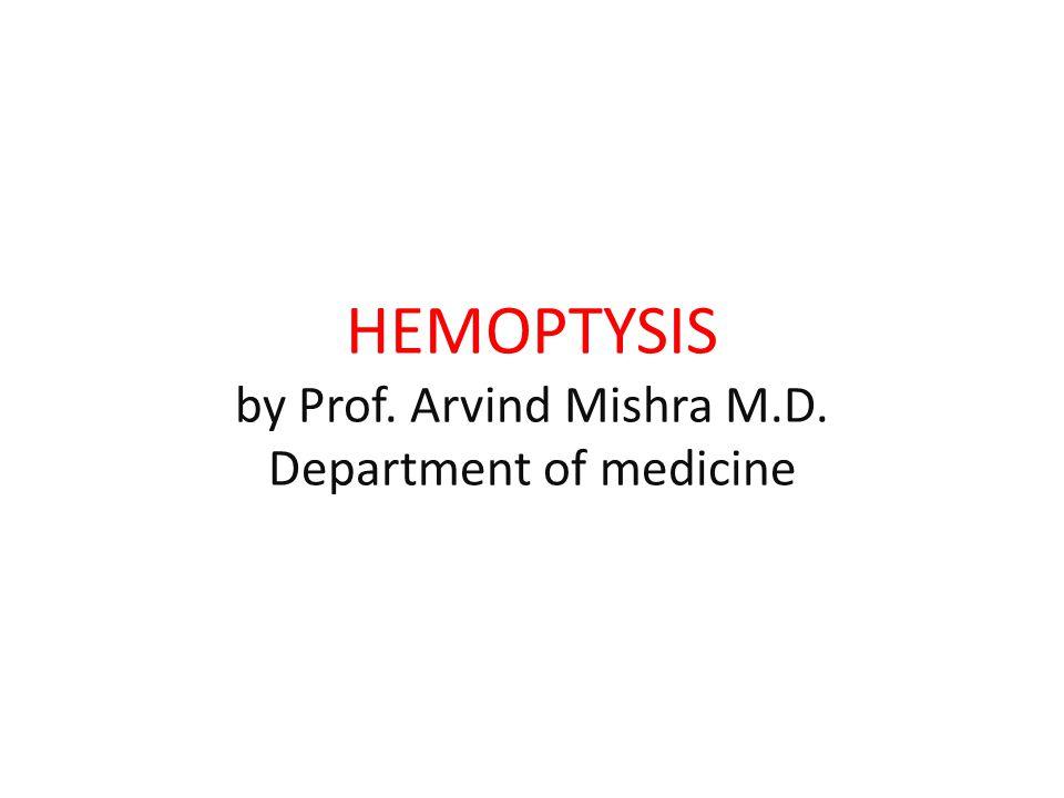HEMOPTYSIS By Prof Arvind Mishra M D Department Of Medicine Ppt