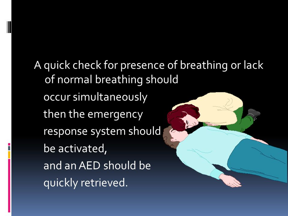 A quick check for presence of breathing or lack of normal breathing should