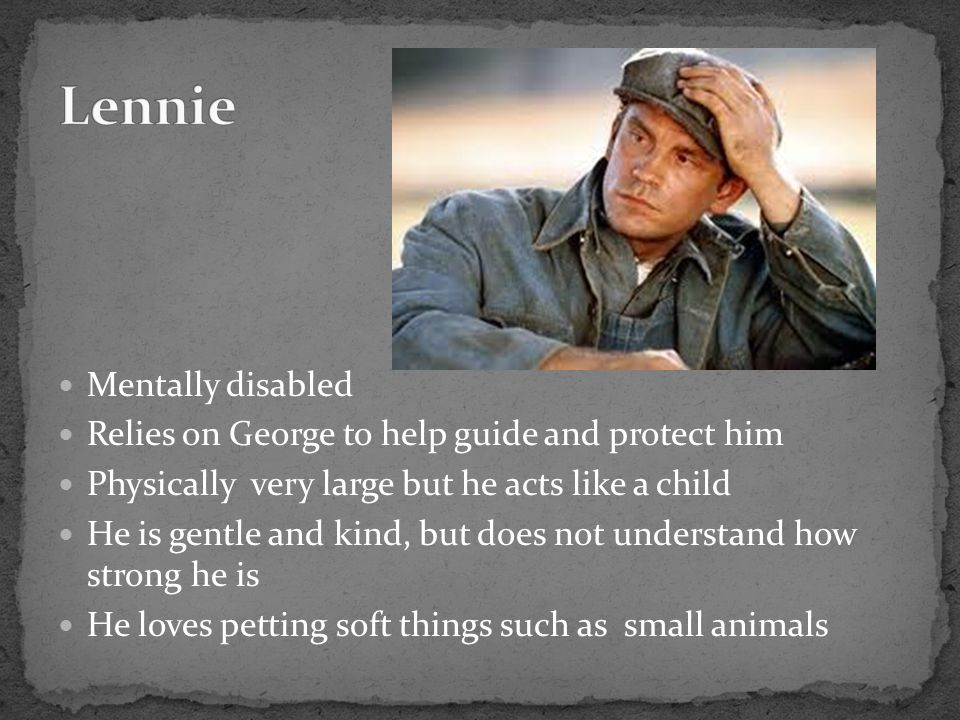 Lennie Mentally disabled