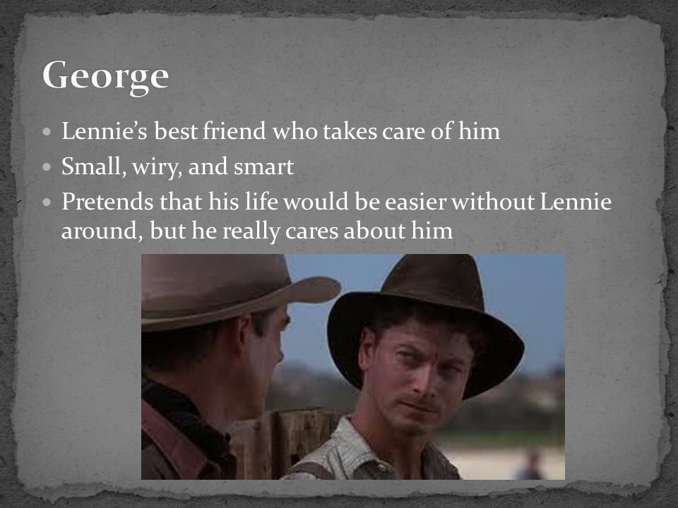 George Lennie's best friend who takes care of him