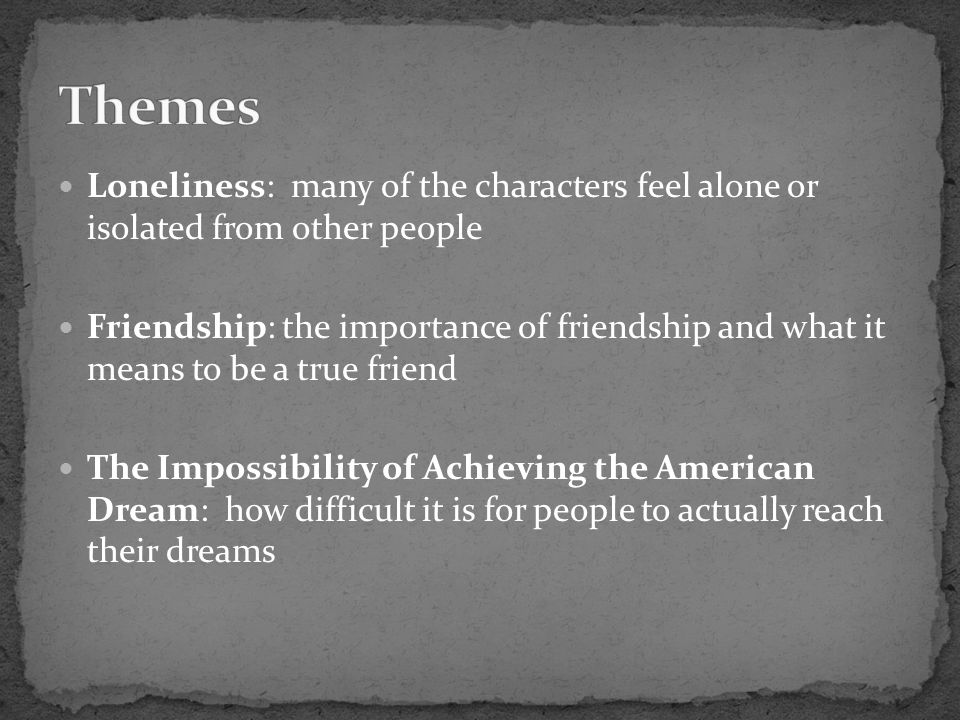 Themes Loneliness: many of the characters feel alone or isolated from other people.