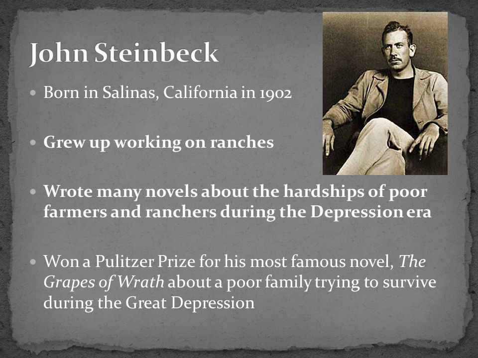 John Steinbeck Born in Salinas, California in 1902
