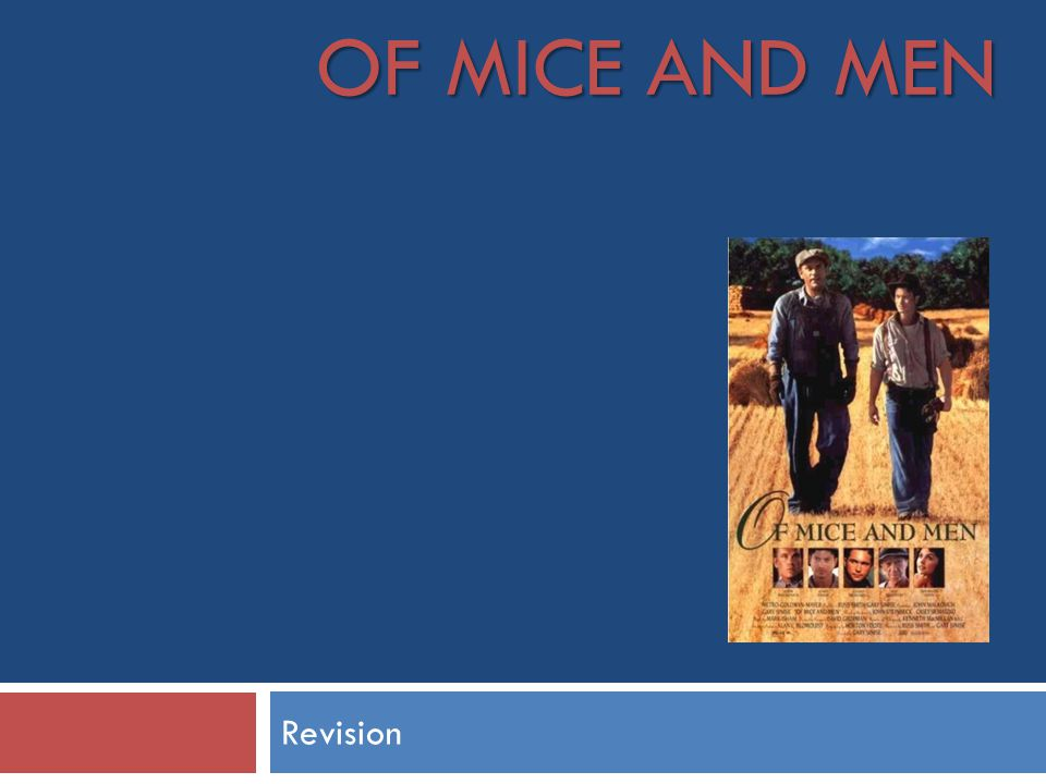 of mice men revision Themes within the novel: what they are-'of mice and men' revision notes hopes / dreams: - repetition of farm dream makes it seem more real as novel progresses (until final events).