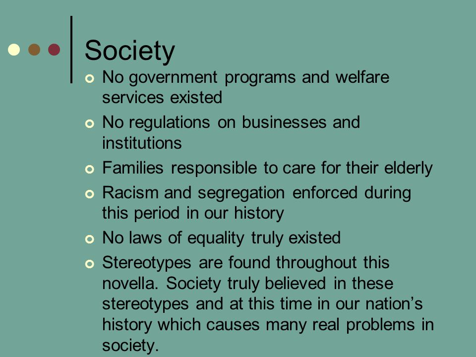 Society No government programs and welfare services existed