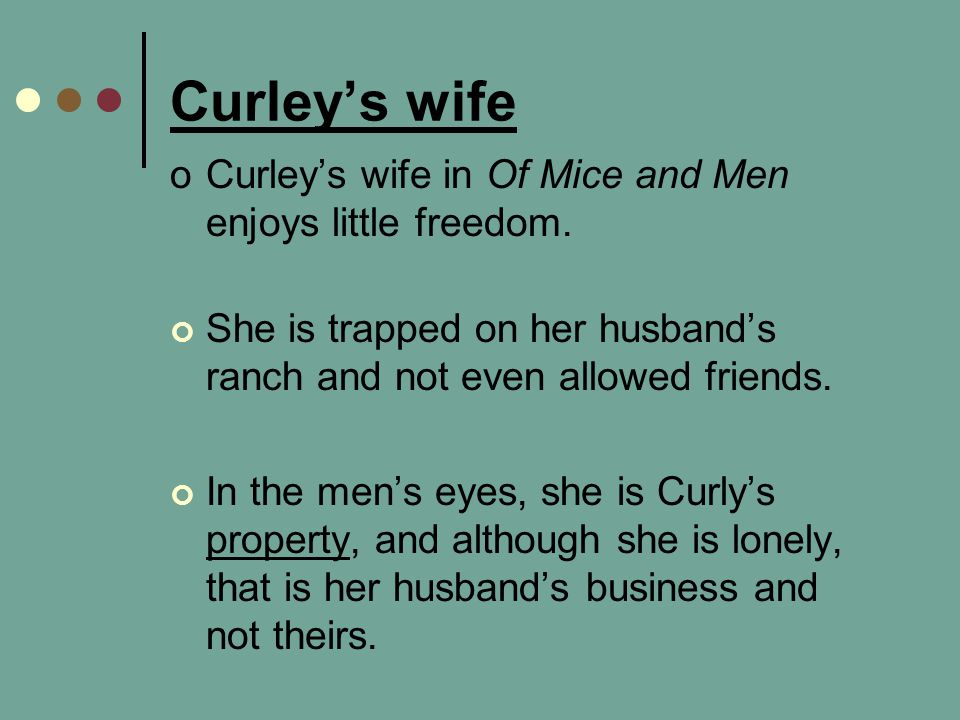 Curley's wife Curley's wife in Of Mice and Men enjoys little freedom.