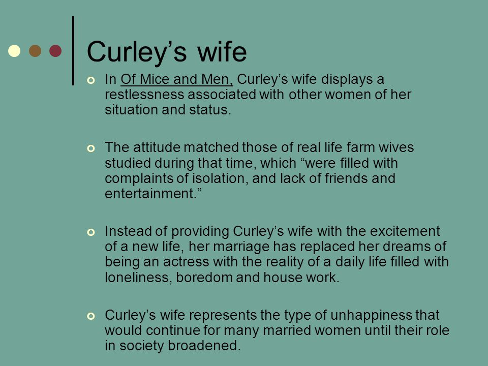 Curley's wife In Of Mice and Men, Curley's wife displays a restlessness associated with other women of her situation and status.