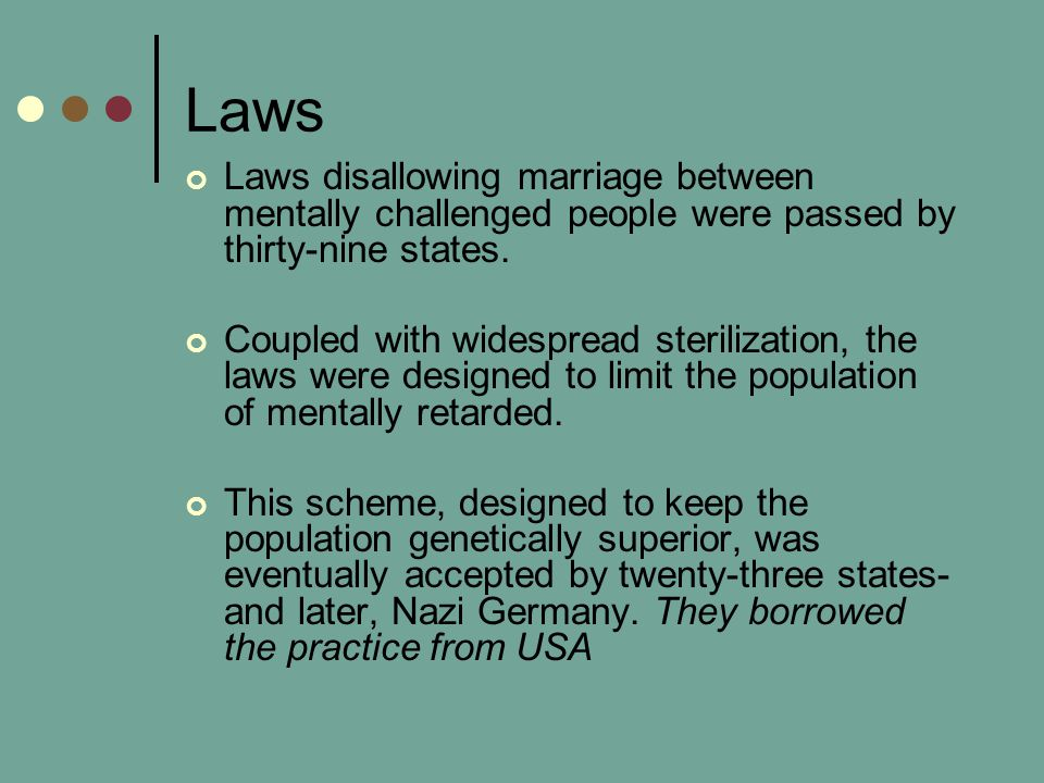 Laws Laws disallowing marriage between mentally challenged people were passed by thirty-nine states.