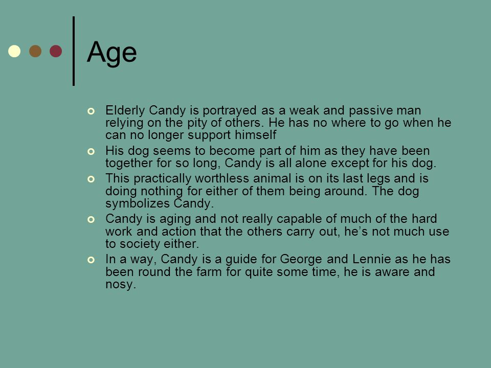 Age Elderly Candy is portrayed as a weak and passive man relying on the pity of others. He has no where to go when he can no longer support himself.
