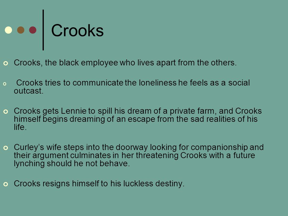Crooks Crooks, the black employee who lives apart from the others.