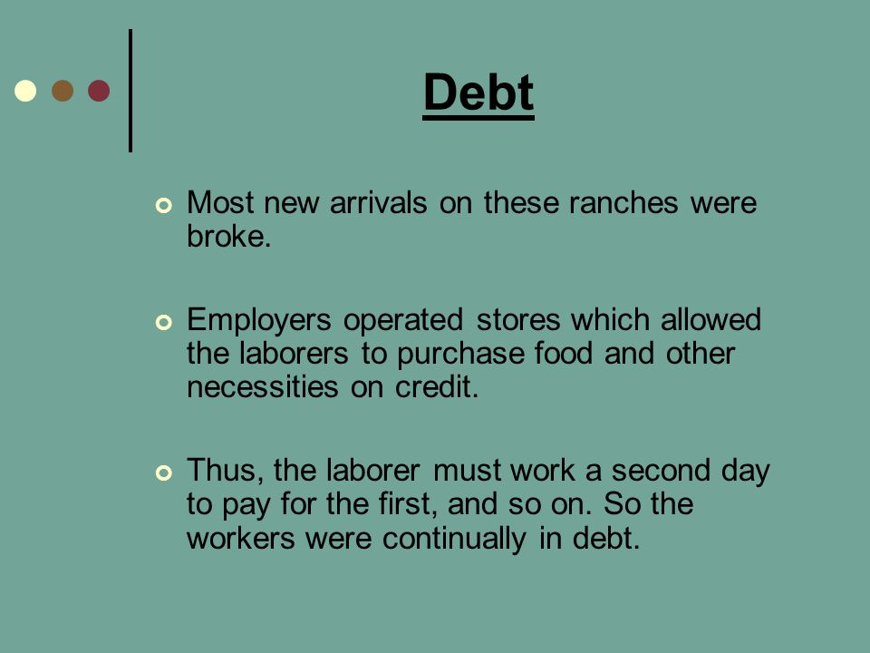 Debt Most new arrivals on these ranches were broke.