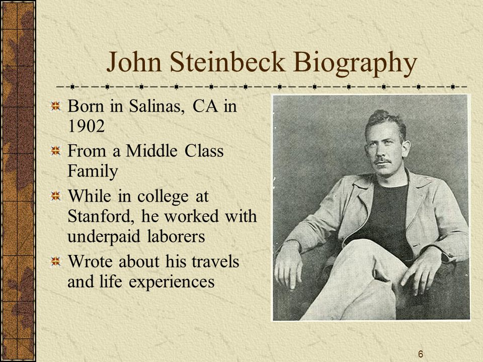 john steinbeck fact file His full name is john ernst steinbeck, jrhe was born on february 27, 1902steinbeck won the noble prize in literature in 1962he is of irish and german descenthis first novel, cup of gold, was published in 1929steinbeck's most famous work is said to be of mice and menhe had two children: thomas and john steinbeck ivjohn steinbeck was married.