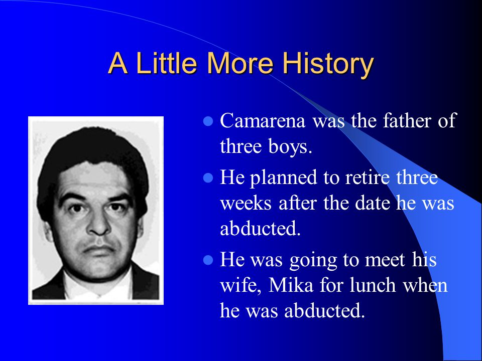 the enrique camarena case The enrique camarena case the abduction february 7, 1985, us drug enforcement agency special agent enrique (kiki) camarena was abducted near the us consulate in guadalajara, mexico.