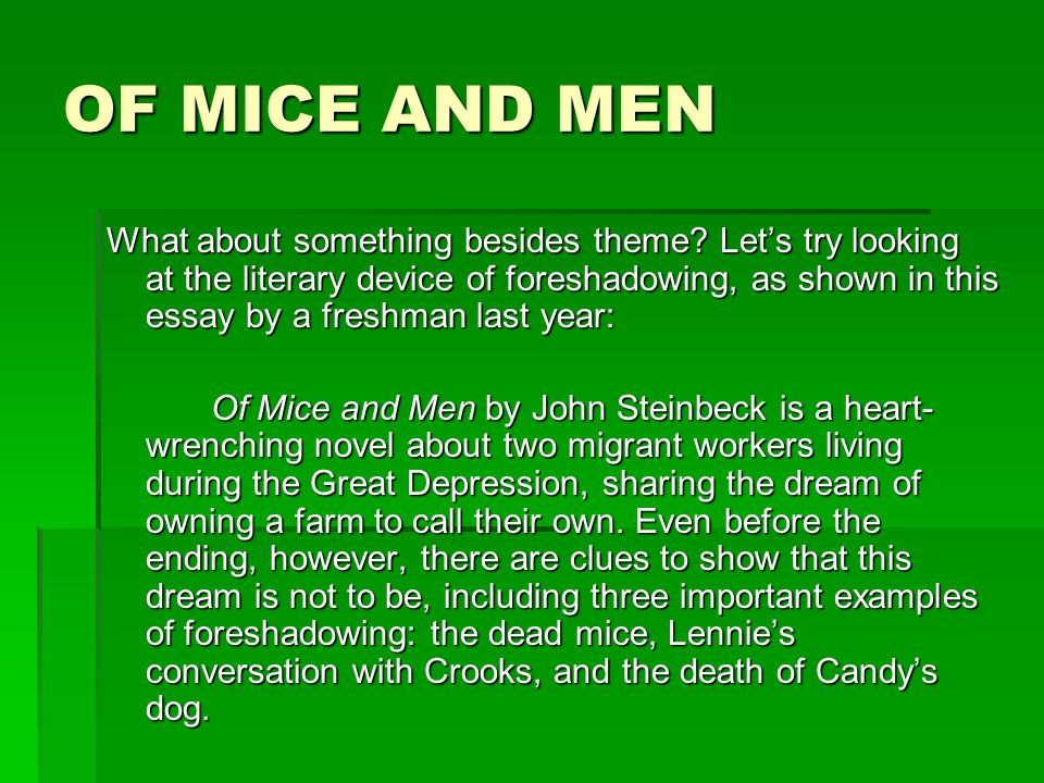 foreshadowing in mice and men essay Steinbeck's use of foreshadowing in, of mice and men this paper addresses the literary technique of foreshadowing the author uses john steinbeck's novel, of mice and men to provide examples of foreshadowing.