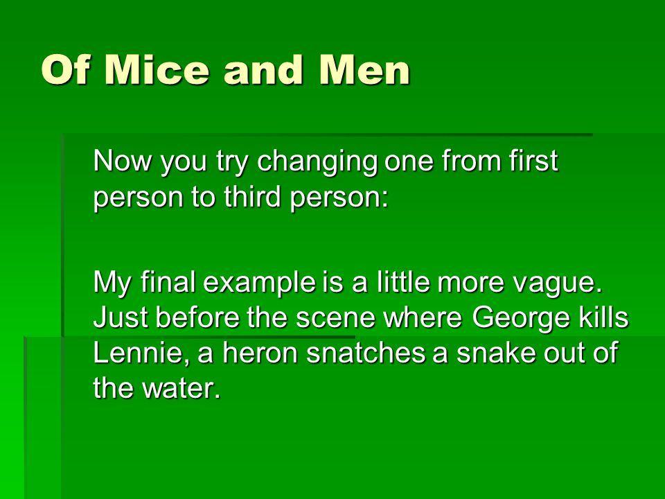 of mice and men final scene - of mice and men by john steinbeck relationships are essential in everybody's life having no real friends makes life dull, dark and lonely loneliness is a big theme in of mice and men, george and lennie are set apart from slim, crooks and candy.
