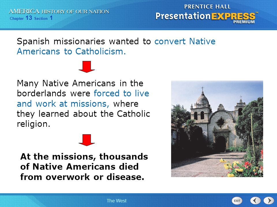 Spanish missionaries wanted to convert Native Americans to Catholicism.