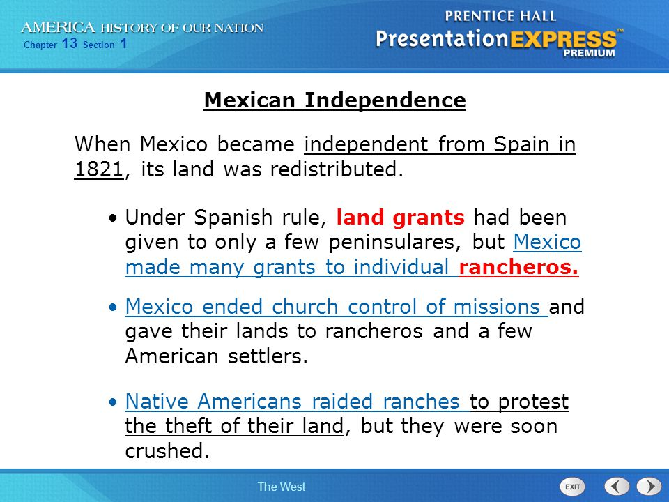 Mexican Independence When Mexico became independent from Spain in 1821, its land was redistributed.