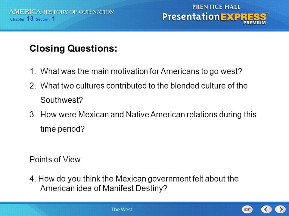 Closing Questions: What was the main motivation for Americans to go west What two cultures contributed to the blended culture of the Southwest