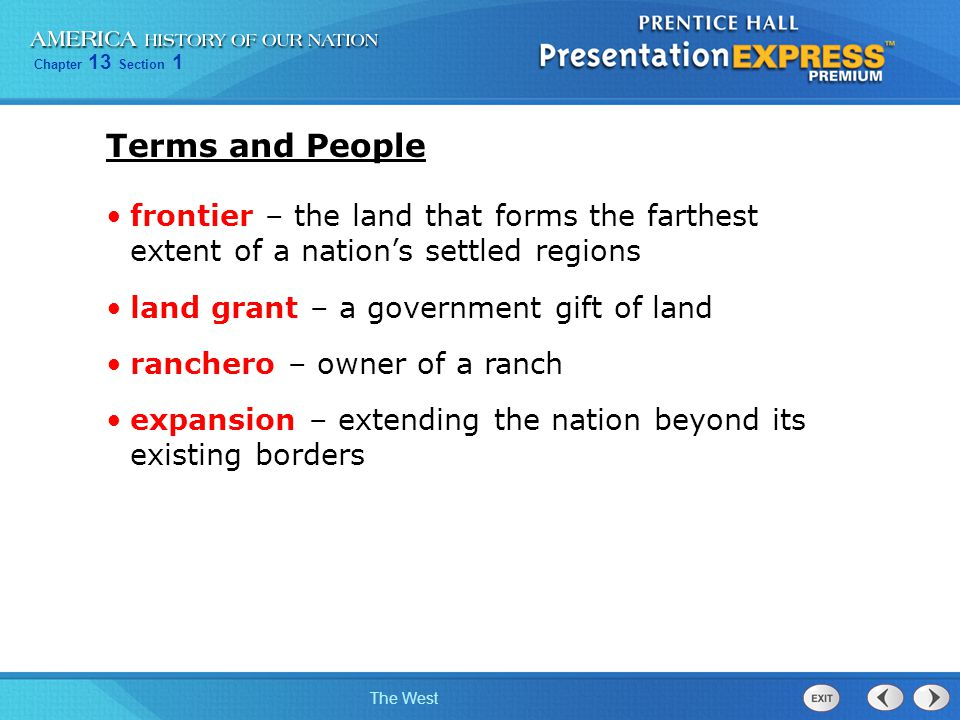 Terms and People frontier – the land that forms the farthest extent of a nation's settled regions. land grant – a government gift of land.