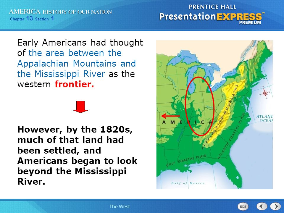 Early Americans had thought of the area between the Appalachian Mountains and the Mississippi River as the western frontier.