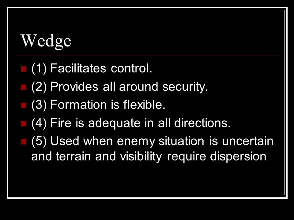 Wedge (1) Facilitates control. (2) Provides all around security.