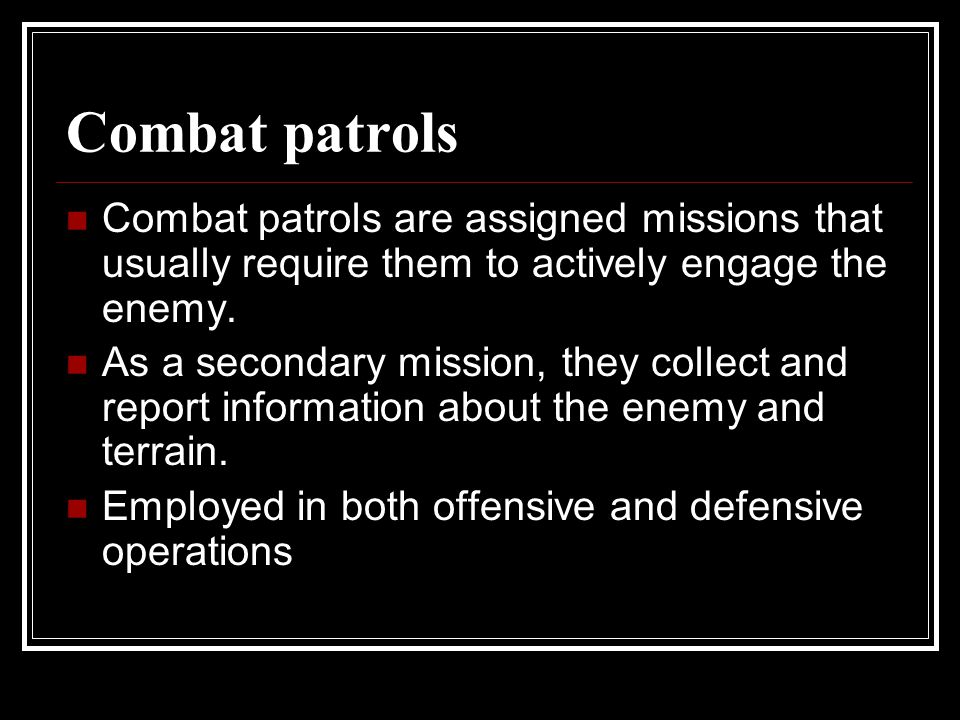 Combat patrols Combat patrols are assigned missions that usually require them to actively engage the enemy.