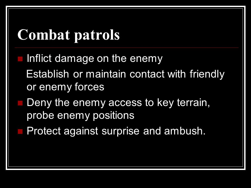 Combat patrols Inflict damage on the enemy