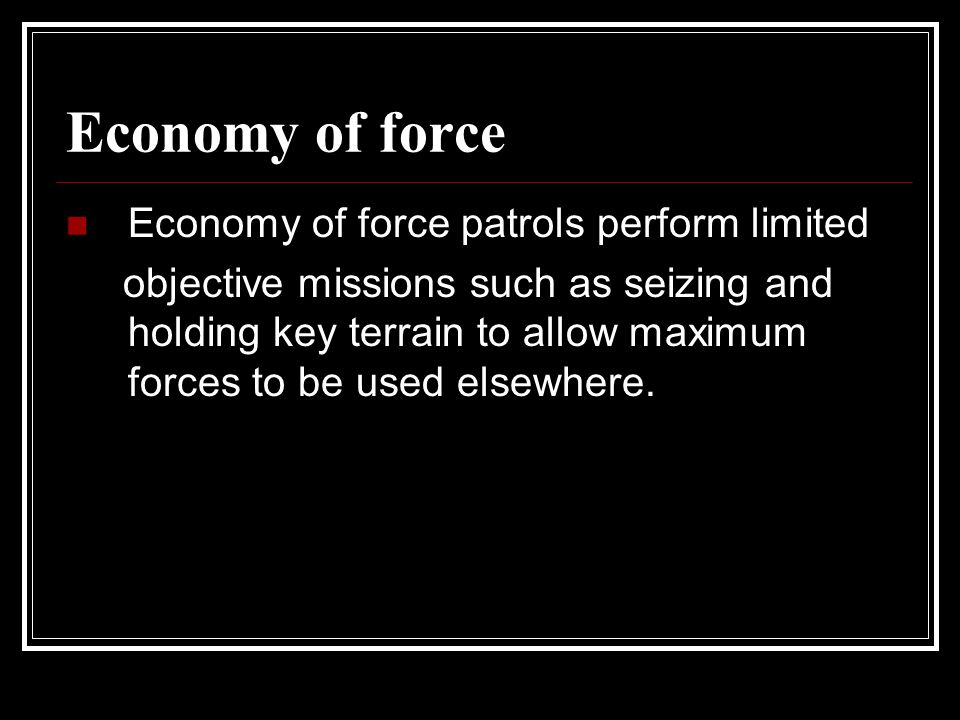 Economy of force Economy of force patrols perform limited