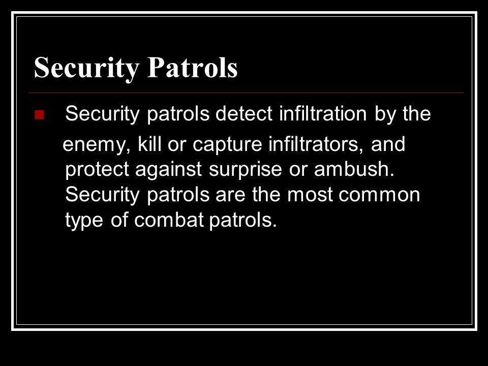 Security Patrols Security patrols detect infiltration by the
