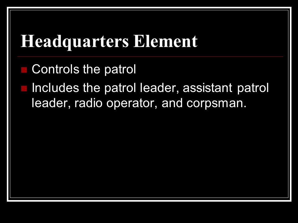Headquarters Element Controls the patrol
