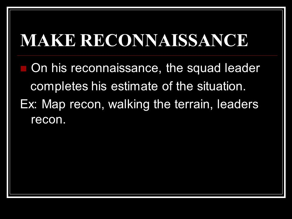 MAKE RECONNAISSANCE On his reconnaissance, the squad leader