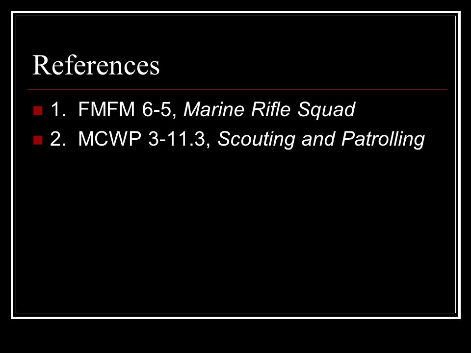 References 1. FMFM 6-5, Marine Rifle Squad