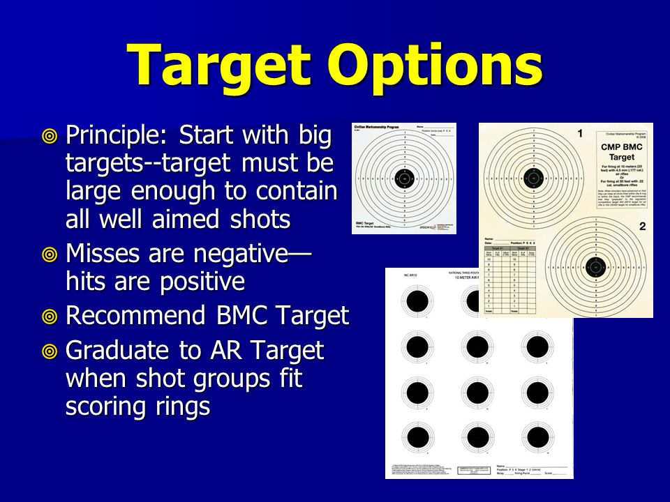 Target Options Principle: Start with big targets--target must be large enough to contain all well aimed shots.