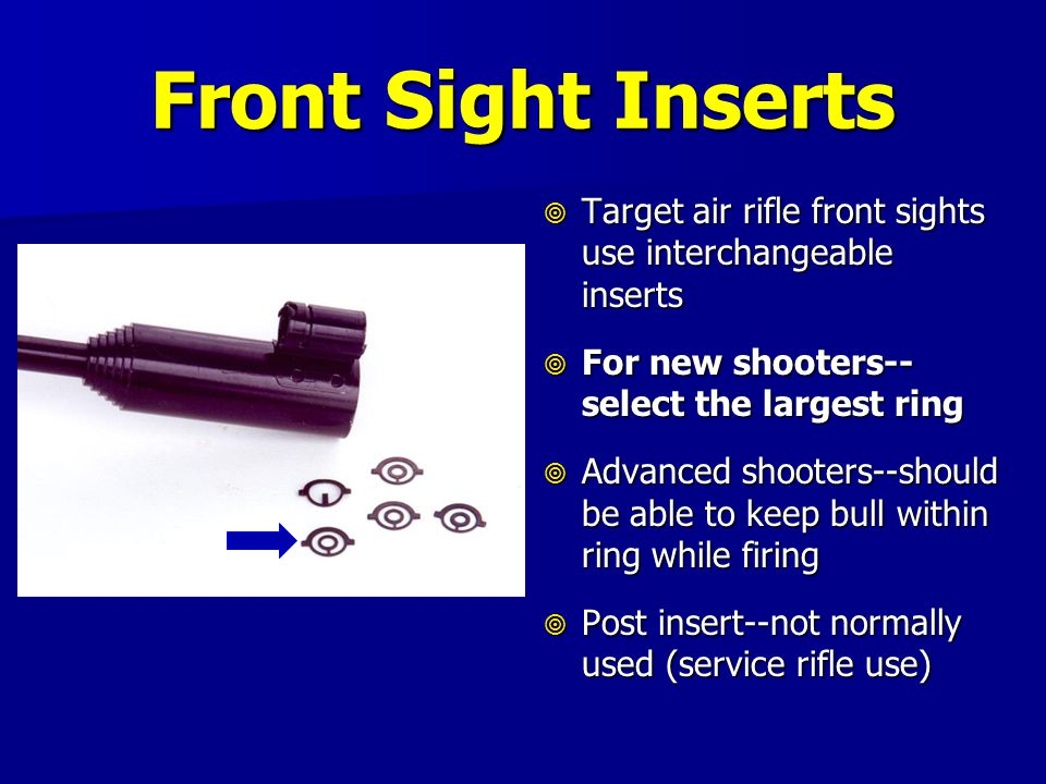 Front Sight Inserts Target air rifle front sights use interchangeable inserts. For new shooters-- select the largest ring.