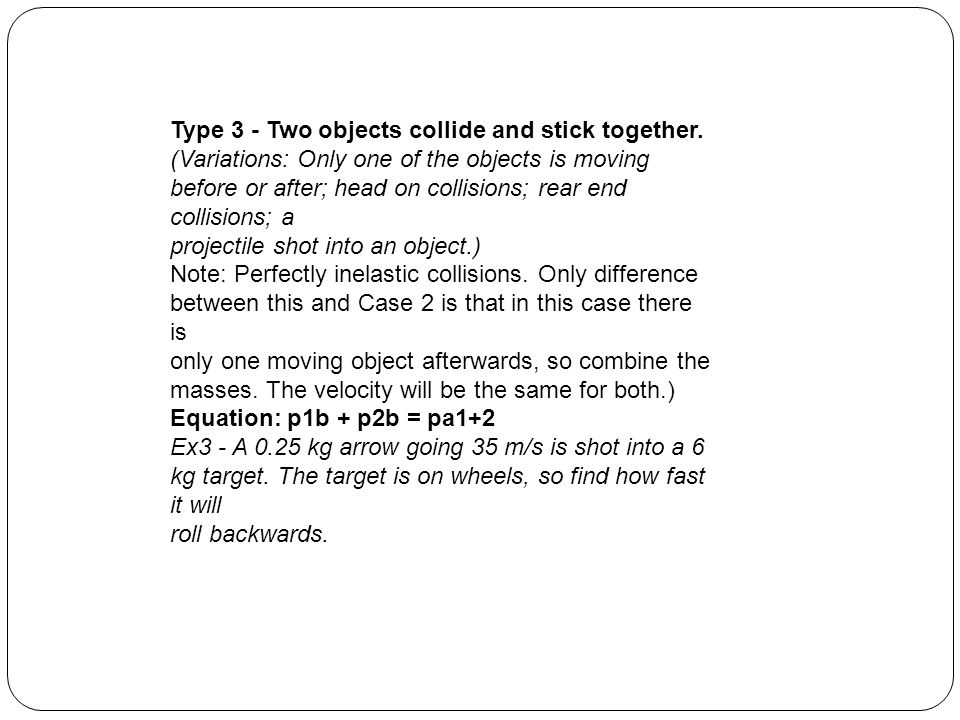 Type 3 - Two objects collide and stick together.