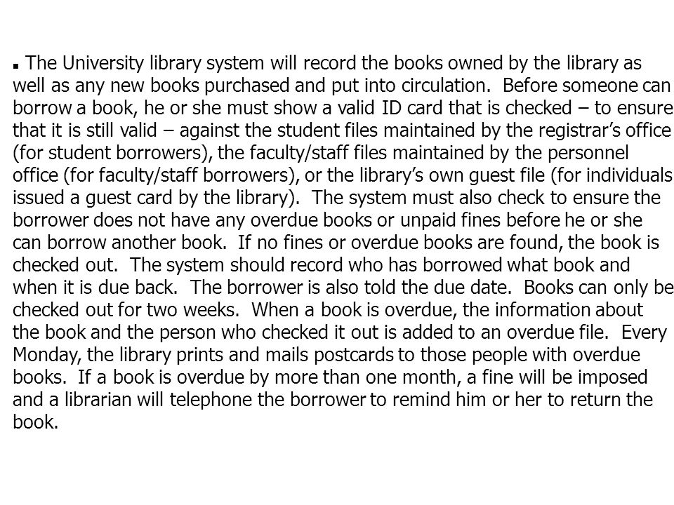 n The University library system will record the books owned by the library as well as any new books purchased and put into circulation.