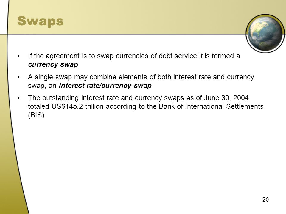 Swaps If the agreement is to swap currencies of debt service it is termed a currency swap.